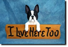 I Live Here Too BostonTerrier Sign